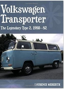 Volkswagen Transporter: The Legendary Type 2, 1950-82, by Laurence Meredith